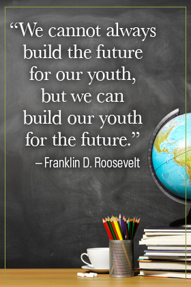 We cannot always build the future for our youth, but we can build our youth for the future. - Franklin D. Roosevelt